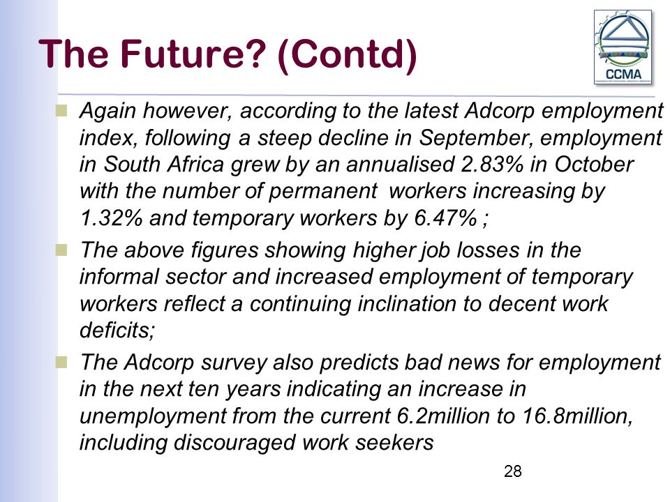 The Future? (Contd) Again however, according to the latest Adcorp employment index, following a steep decline in September, employment in South Africa