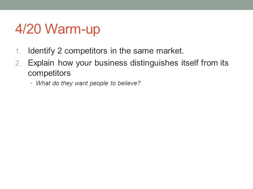 4/20 Warm-up 1. Identify 2 competitors in the same market.