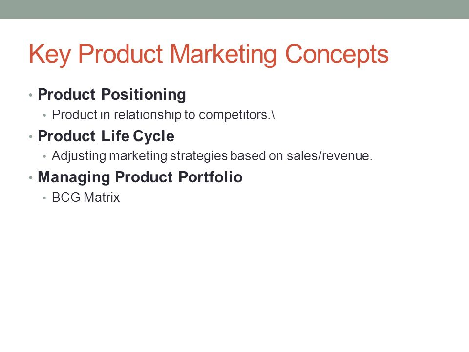 Key Product Marketing Concepts Product Positioning Product in relationship to competitors.\ Product Life Cycle Adjusting marketing strategies based on sales/revenue.
