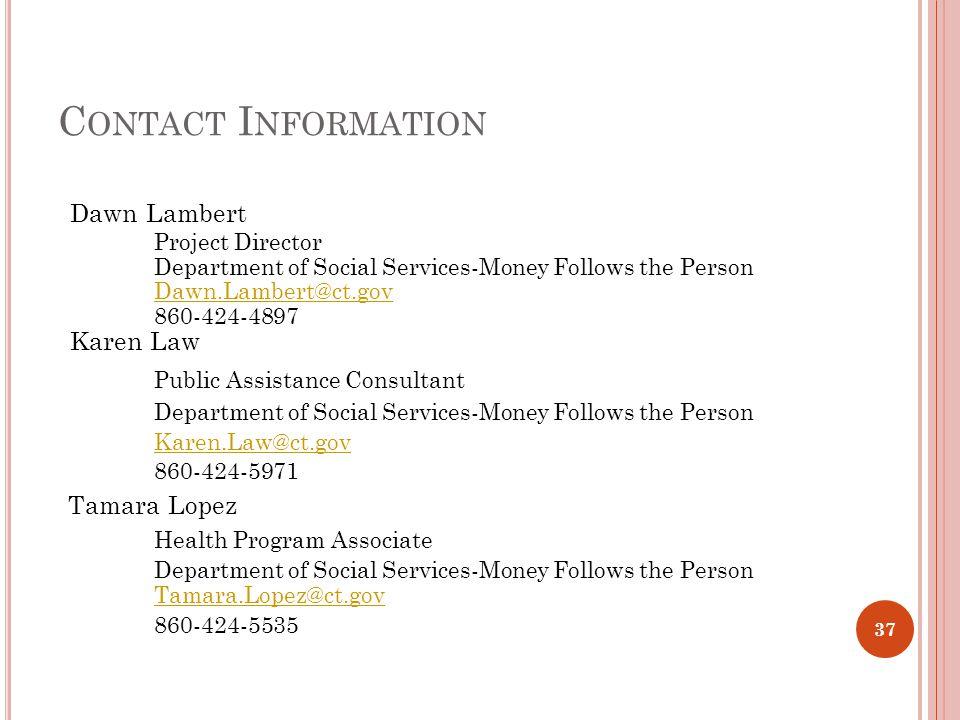 C ONTACT I NFORMATION Dawn Lambert Project Director Department of Social Services-Money Follows the Person Dawn.Lambert@ct.gov 860-424-4897 Karen Law