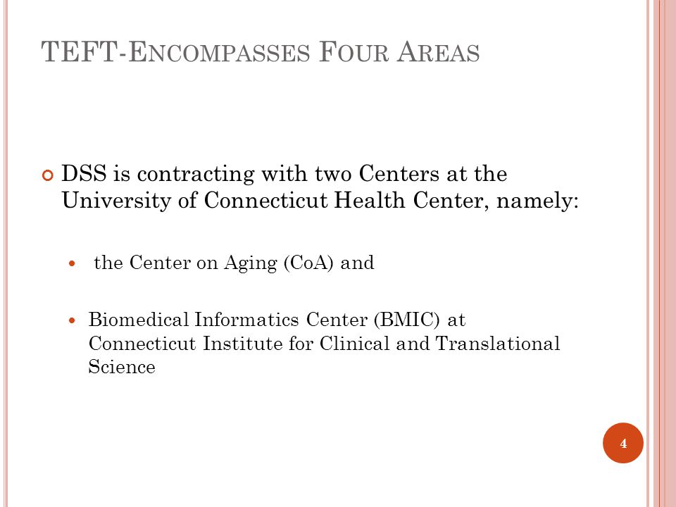 TEFT-E NCOMPASSES F OUR A REAS DSS is contracting with two Centers at the University of Connecticut Health Center, namely: the Center on Aging (CoA) and Biomedical Informatics Center (BMIC) at Connecticut Institute for Clinical and Translational Science 4