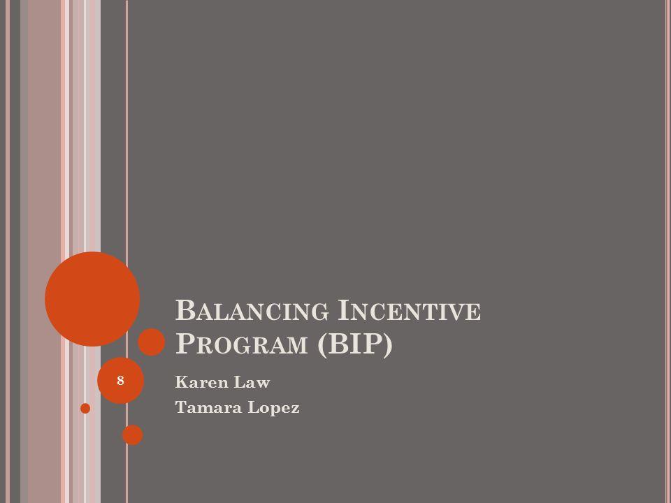 B ALANCING I NCENTIVE P ROGRAM (BIP) Karen Law Tamara Lopez 8