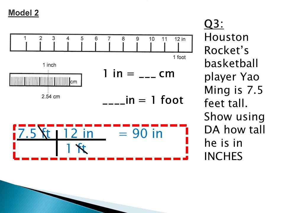 Q3: Houston Rocket's basketball player Yao Ming is 7.5 feet tall.