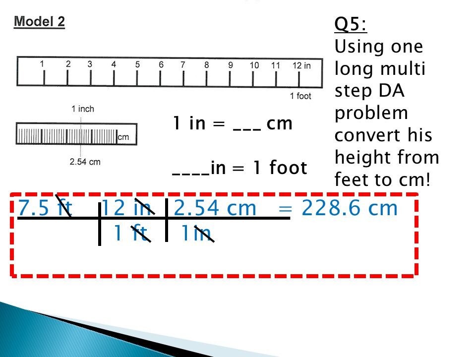 Q5: Using one long multi step DA problem convert his height from feet to cm.