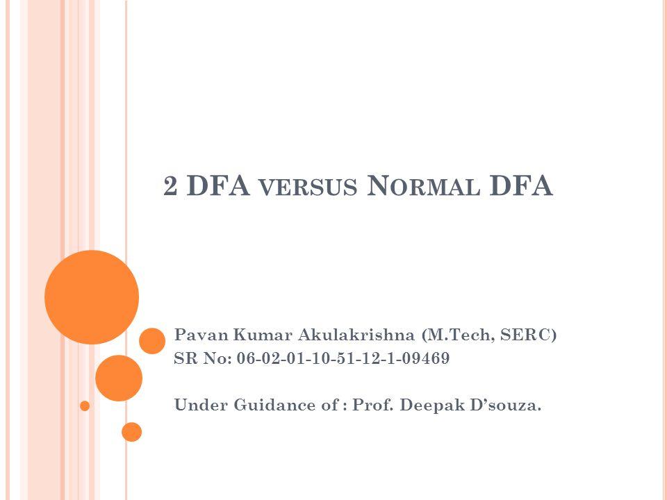 F UNDAMENTAL Q UESTION Is 2 way DFA more powerful than a one way DFA.