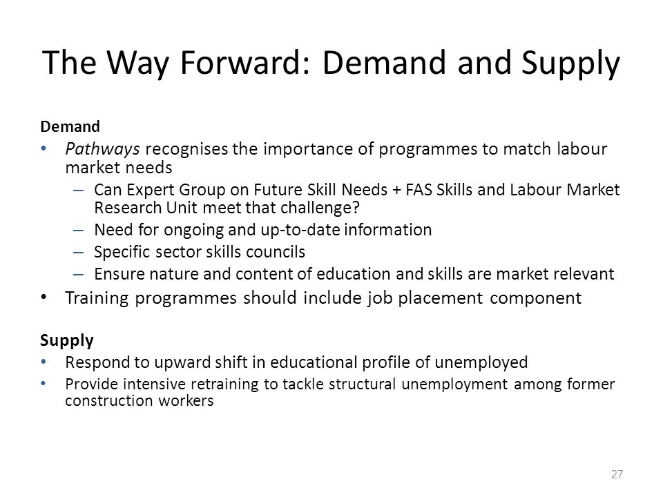 The Way Forward: Demand and Supply Demand Pathways recognises the importance of programmes to match labour market needs – Can Expert Group on Future Skill Needs + FAS Skills and Labour Market Research Unit meet that challenge.