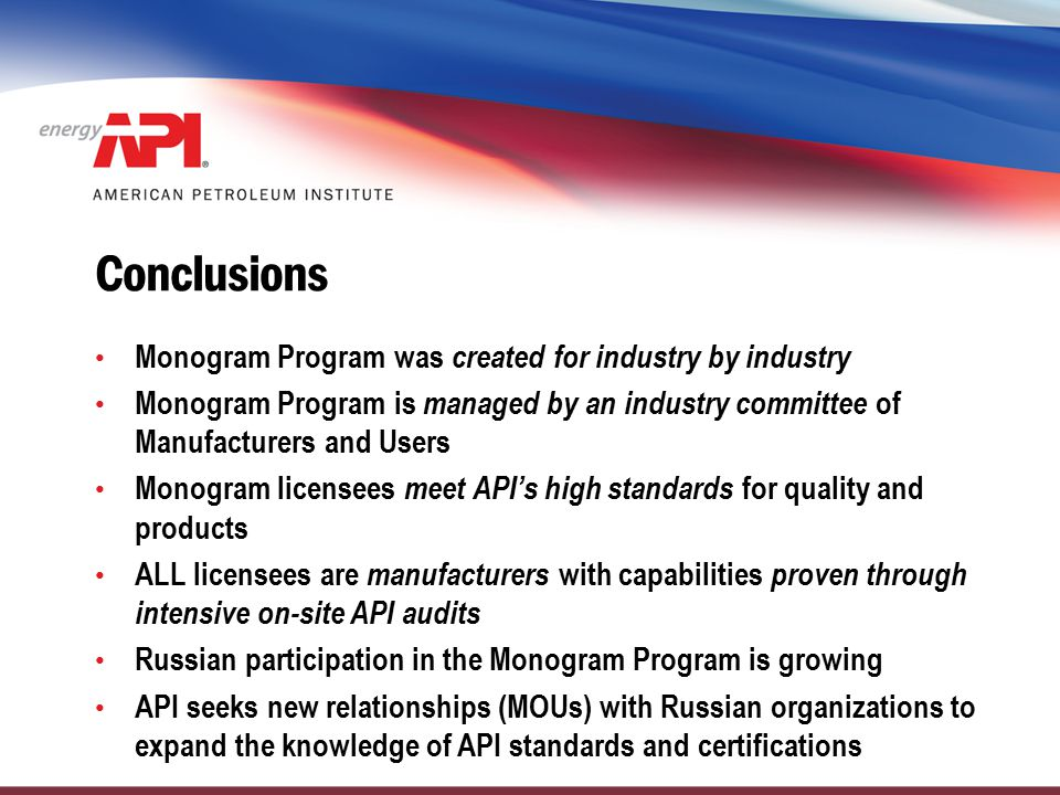 Conclusions Monogram Program was created for industry by industry Monogram Program is managed by an industry committee of Manufacturers and Users Mono