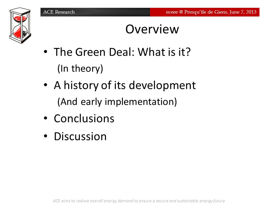 ACE Researcheceee @ Presqu'île de Giens, June 7, 2013 Overview ACE aims to reduce overall energy demand to ensure a secure and sustainable energy futu