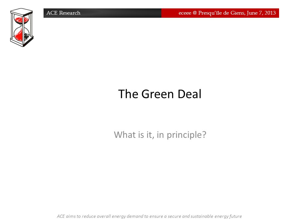 ACE Researcheceee @ Presqu'île de Giens, June 7, 2013 What is the Green Deal.