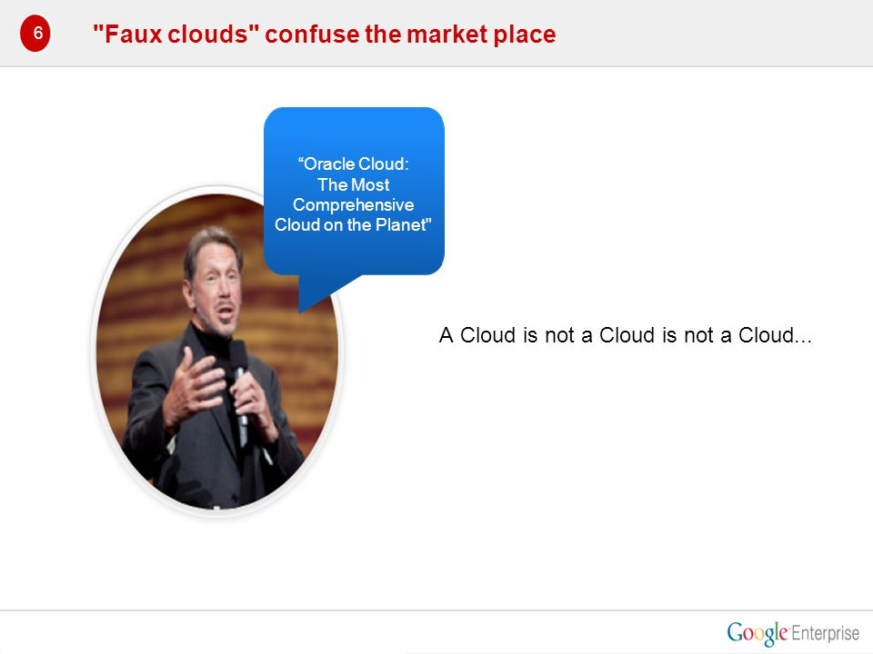 Faux clouds confuse the market place Hybrid Cloud Private Cloud Off-premise Virtualization Oracle Cloud: The Most Comprehensive Cloud on the Planet 1 6 A Cloud is not a Cloud is not a Cloud...