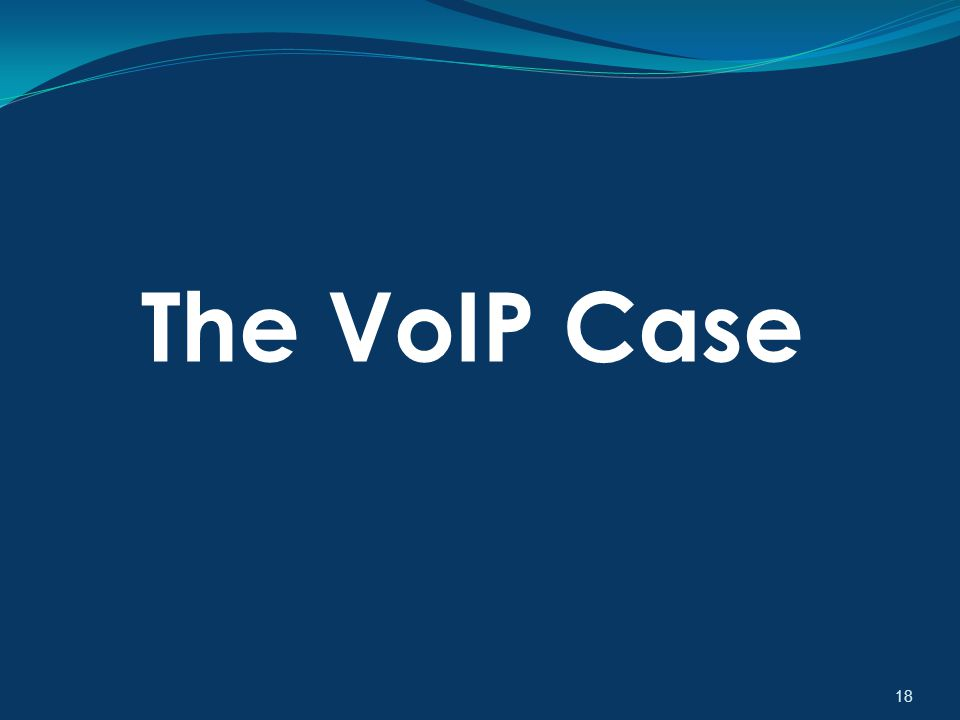 18 The VoIP Case