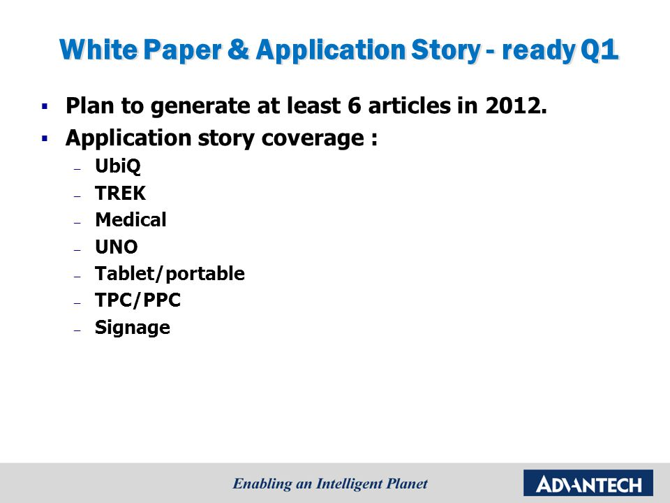 White Paper & Application Story - ready Q1  Plan to generate at least 6 articles in 2012.