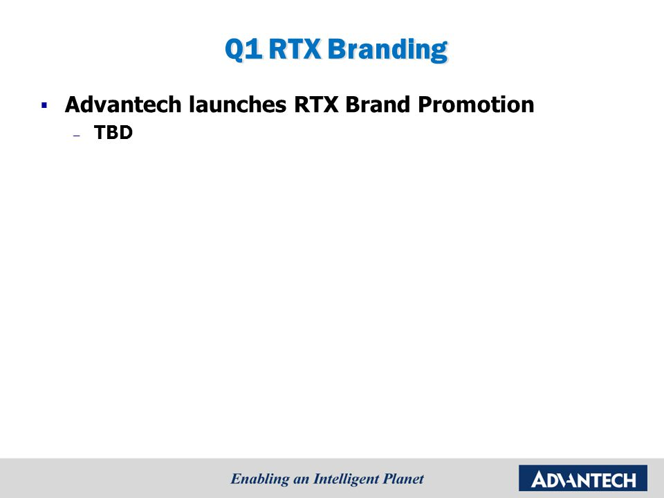 Q1 RTX Branding  Advantech launches RTX Brand Promotion – TBD