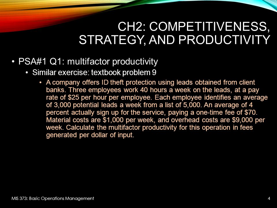 CH2: COMPETITIVENESS, STRATEGY, AND PRODUCTIVITY PSA#1 Q1: multifactor productivity Similar exercise: textbook problem 9 A company offers ID theft protection using leads obtained from client banks.