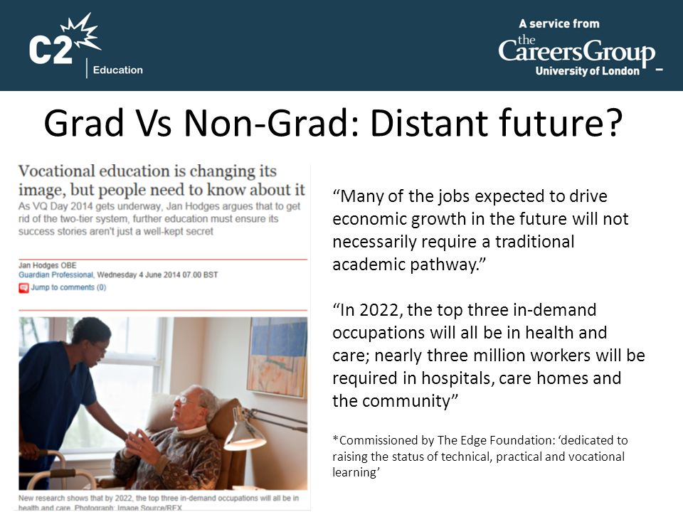 "Grad Vs Non-Grad: Distant future? ""Many of the jobs expected to drive economic growth in the future will not necessarily require a traditional academi"