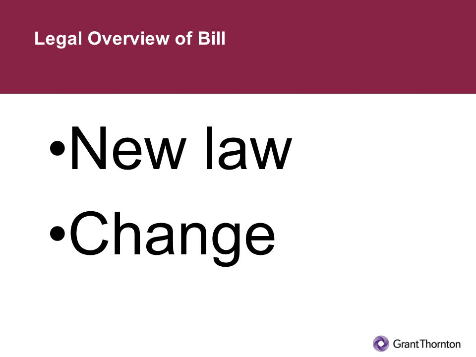 New law Change Legal Overview of Bill