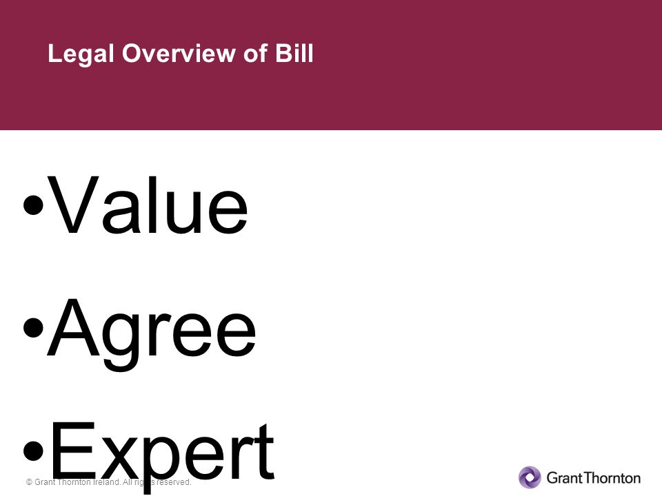 © Grant Thornton Ireland. All rights reserved. Value Agree Expert Legal Overview of Bill