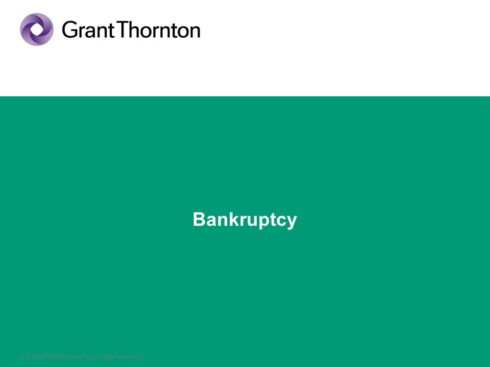 © Grant Thornton Ireland. All rights reserved. Bankruptcy