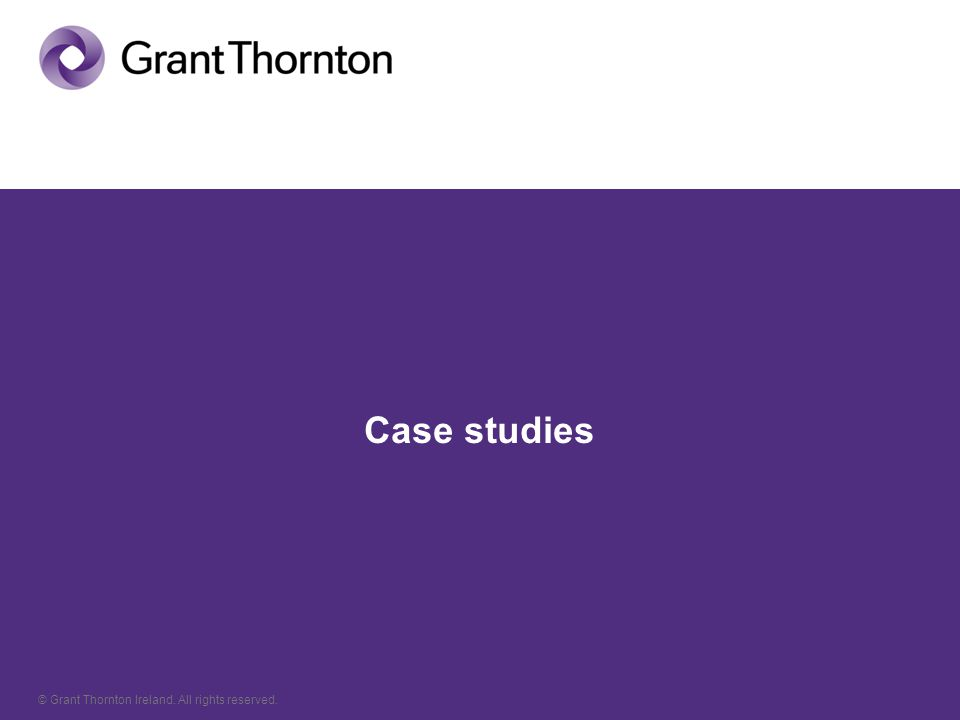 © Grant Thornton Ireland. All rights reserved. Case studies