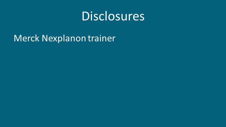 Disclosures Merck Nexplanon trainer