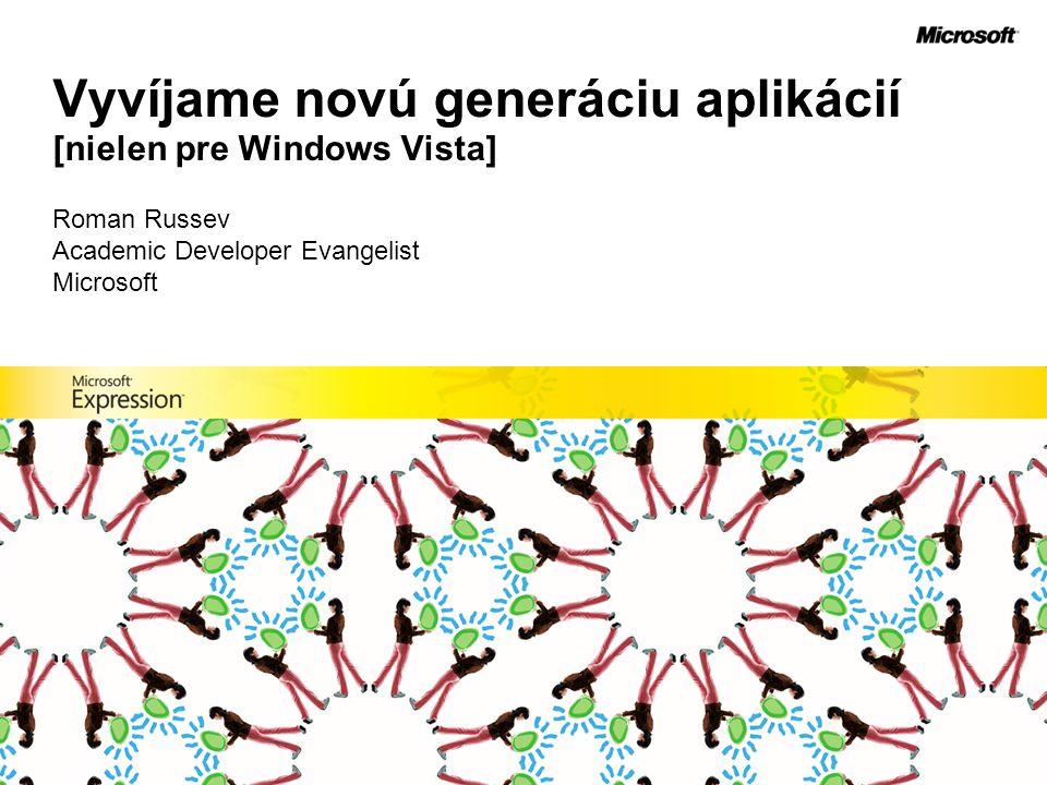 Vyvíjame novú generáciu aplikácií [nielen pre Windows Vista] Roman Russev Academic Developer Evangelist Microsoft