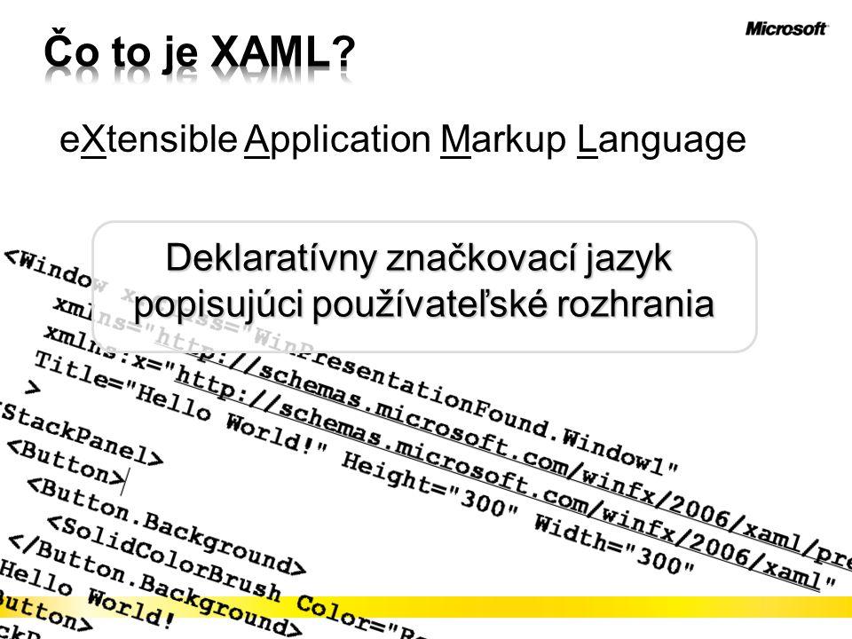eXtensible Application Markup Language Deklaratívny značkovací jazyk popisujúci používateľské rozhrania