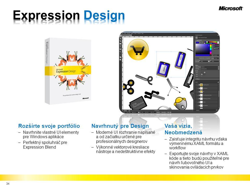 34 Rozšírte svoje portfólio –Navrhnite vlastné UI elementy pre Windows aplikáce –Perfektný spoluhráč pre Expression Blend Navrhnutý pre Design –Moderné UI rozhranie napísané a od začiatku určené pre profesionálnych designerov –Výkonné vektorové kresliace nástroje a nedeštruktívne efekty Vaša vízia, Neobmedzená –Zaisťuje integritu návrhu vďaka výmennému XAML formátu a workflow –Exportujte svoje návrhy v XAML kóde a tieto budú použiteľné pre návrh ľubovoľného UI a skinovania ovládacich prvkov