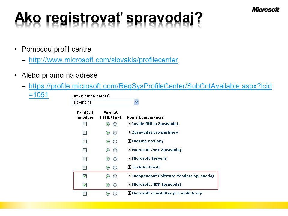 Pomocou profil centra –http://www.microsoft.com/slovakia/profilecenterhttp://www.microsoft.com/slovakia/profilecenter Alebo priamo na adrese –https://profile.microsoft.com/RegSysProfileCenter/SubCntAvailable.aspx lcid =1051https://profile.microsoft.com/RegSysProfileCenter/SubCntAvailable.aspx lcid =1051