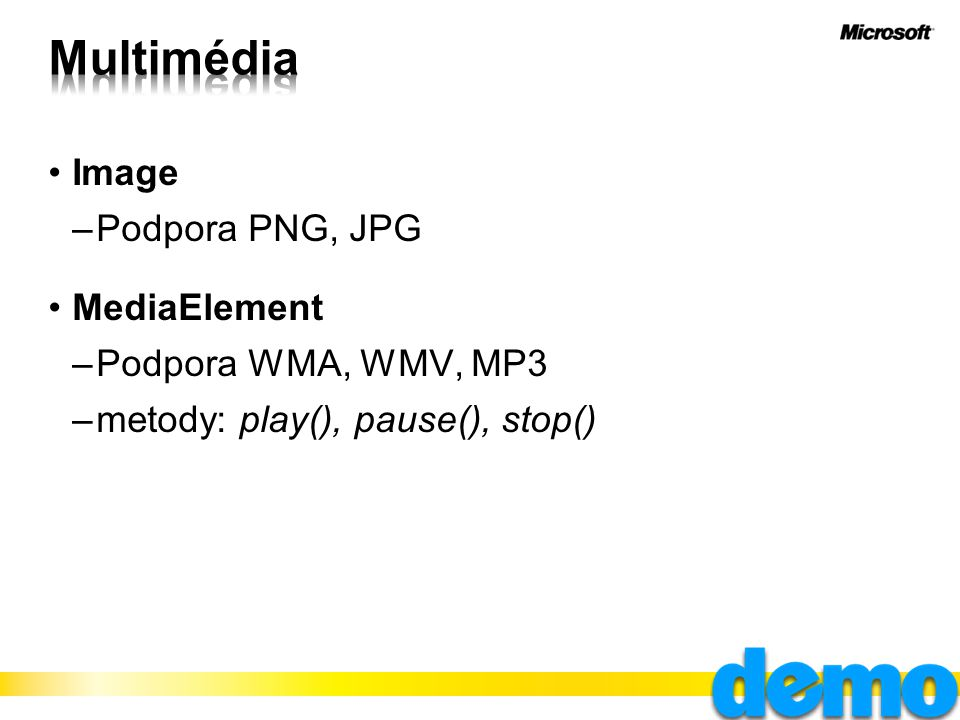 Image –Podpora PNG, JPG MediaElement –Podpora WMA, WMV, MP3 –metody: play(), pause(), stop()