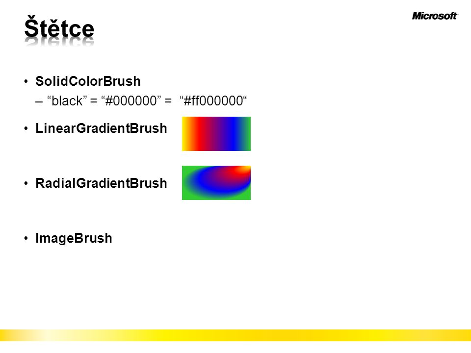 "SolidColorBrush –""black"" = ""#000000"" = ""#ff000000"" LinearGradientBrush RadialGradientBrush ImageBrush"