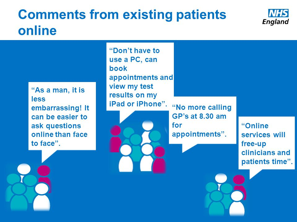 Comments from existing patients online As a man, it is less embarrassing.