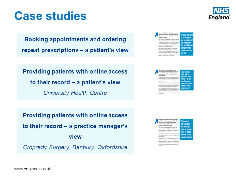 Case studies Booking appointments and ordering repeat prescriptions – a patient's view Providing patients with online access to their record – a patient's view University Health Centre Providing patients with online access to their record – a practice manager's view Cropredy Surgery, Banbury, Oxfordshire