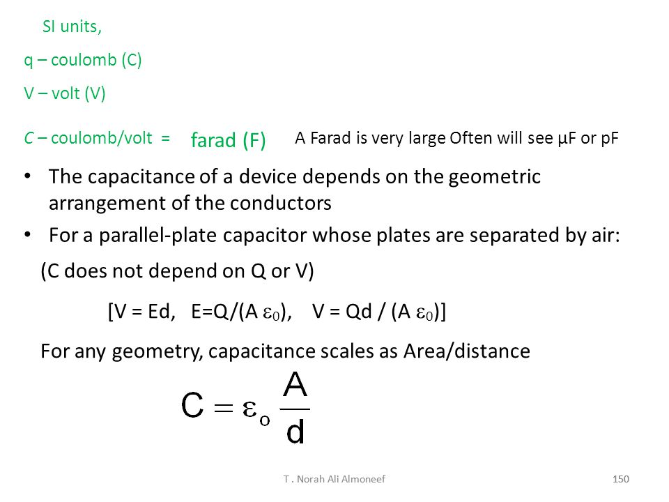 Capacitance of parallel plates +Q-Q The bigger the plates the more surface area over which the capacitor can store charge C  A Moving plates togeth`e