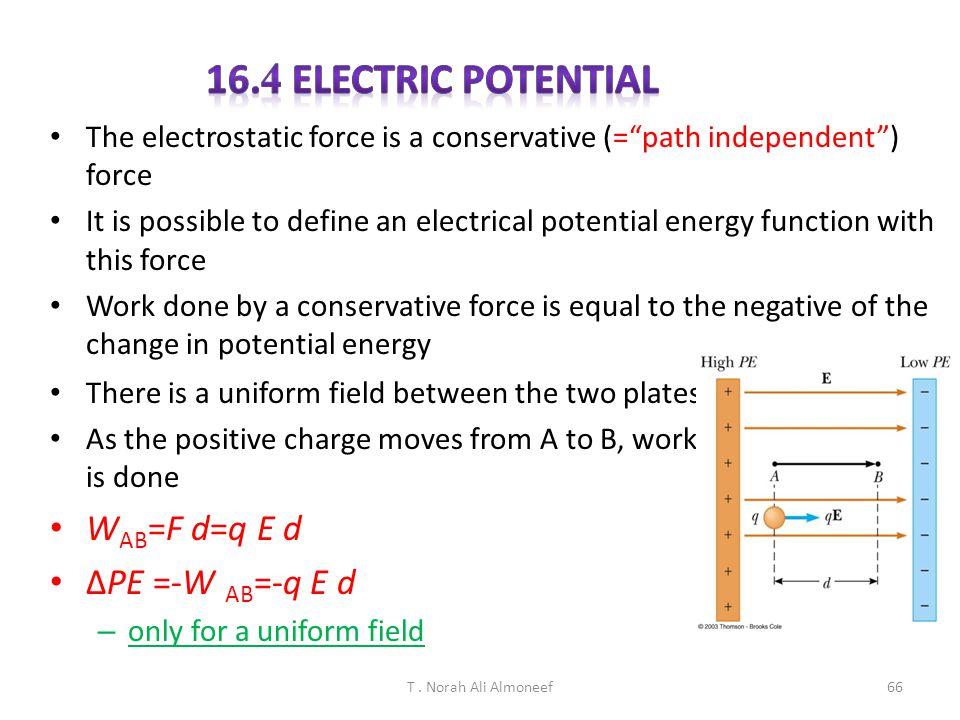 T. Norah Ali Almoneef65T. Norah Ali Almoneef65 E field of a single uniformly charged plate Charged infinite plane: E = 2  k  (  : Q/A) E = 2π KQ /