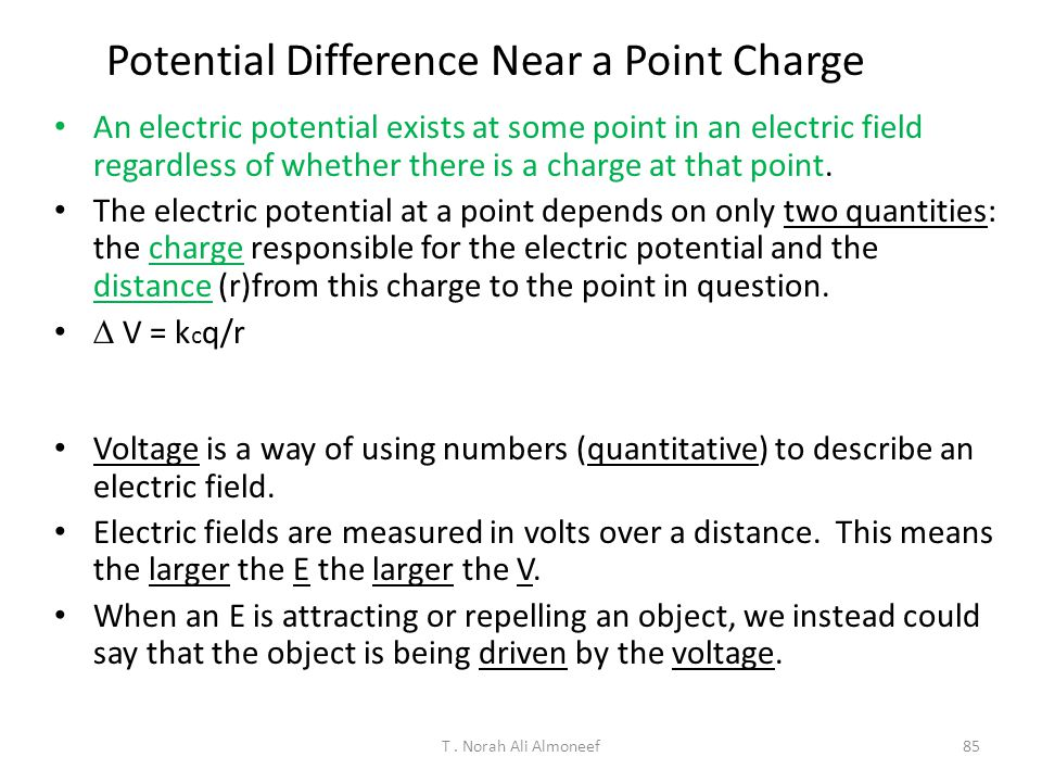 T. Norah Ali Almoneef84 16.4Electrical Potential Energy of Two Charges V 1 is the electric potential due to q 1 at some point P 1 The work required to