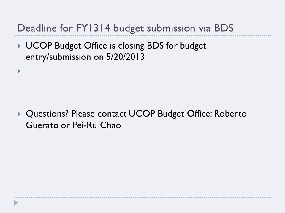 Deadline for FY1314 budget submission via BDS  UCOP Budget Office is closing BDS for budget entry/submission on 5/20/2013   Questions? Please conta