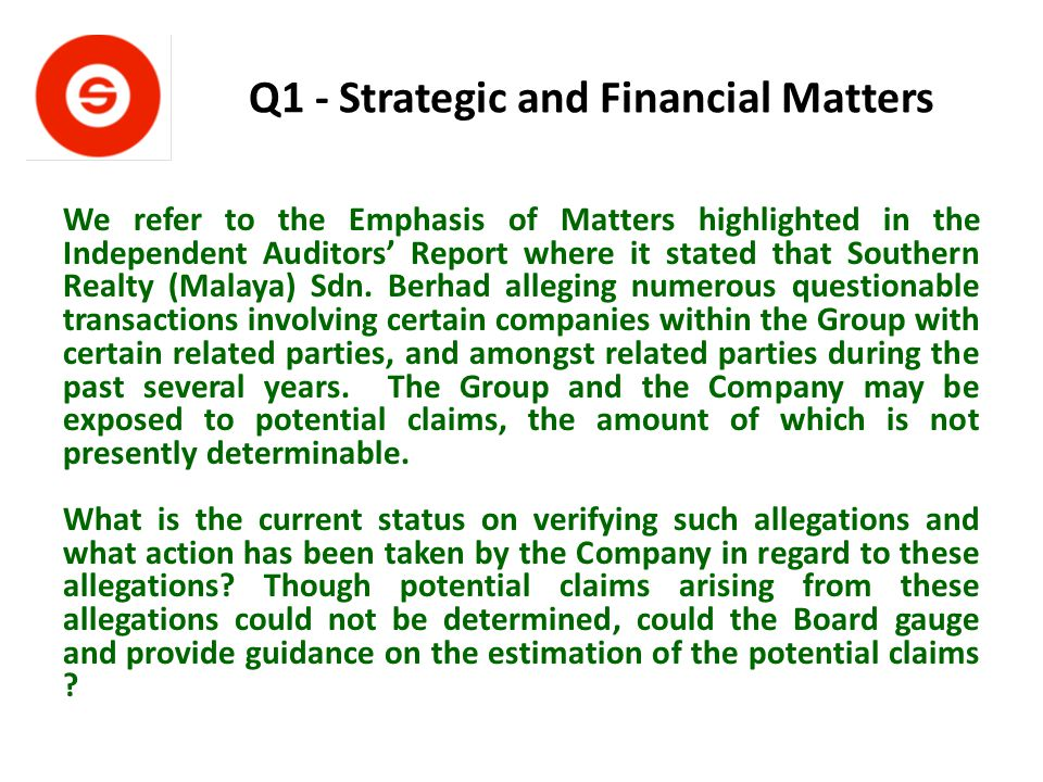 Q1 - Strategic and Financial Matters We refer to the Emphasis of Matters highlighted in the Independent Auditors' Report where it stated that Southern Realty (Malaya) Sdn.
