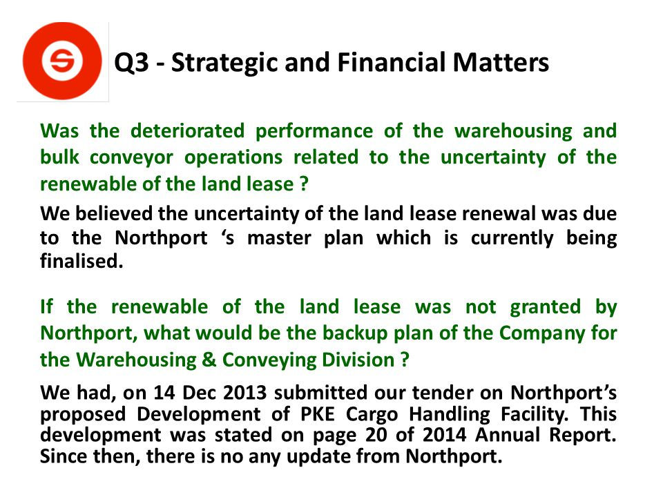 Q3 - Strategic and Financial Matters Was the deteriorated performance of the warehousing and bulk conveyor operations related to the uncertainty of the renewable of the land lease .