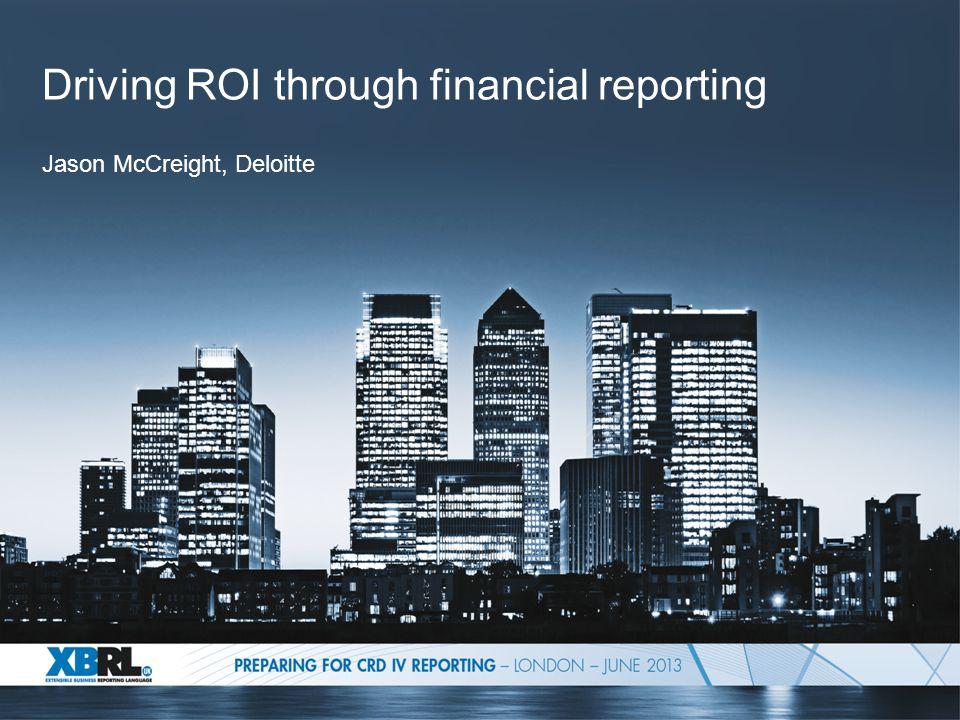 Driving ROI through financial reporting Jason McCreight, Deloitte