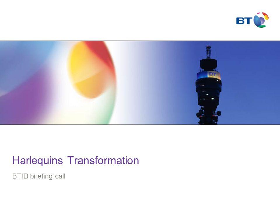 Harlequins Transformation BTID briefing call