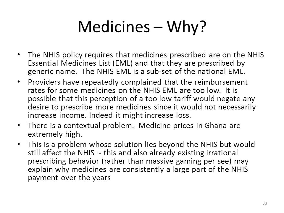Medicines – Why? The NHIS policy requires that medicines prescribed are on the NHIS Essential Medicines List (EML) and that they are prescribed by gen
