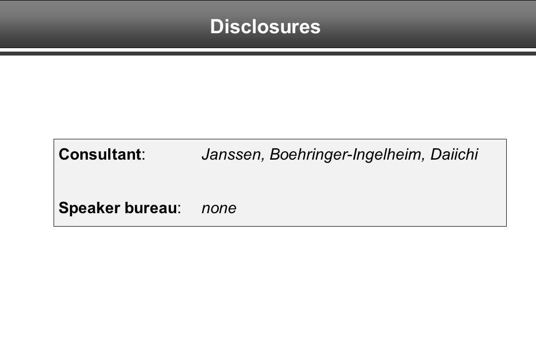 Disclosures Consultant: Janssen, Boehringer-Ingelheim, Daiichi Speaker bureau: none