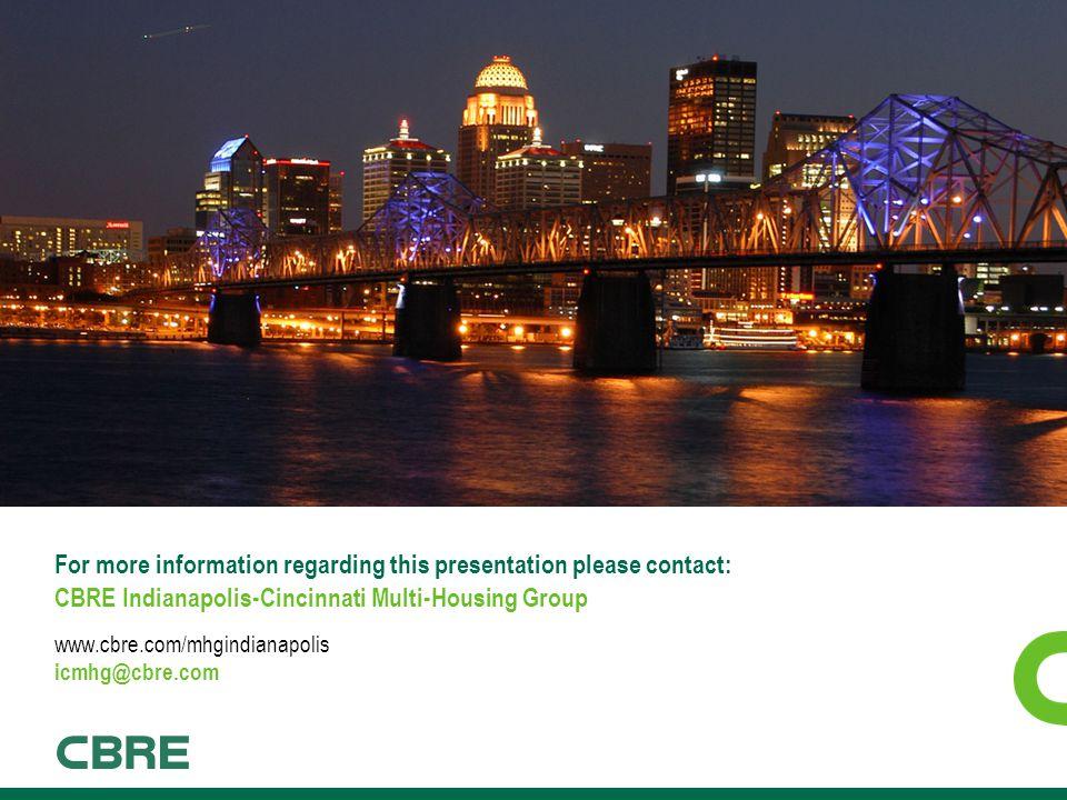 For more information regarding this presentation please contact: CBRE Indianapolis-Cincinnati Multi-Housing Group www.cbre.com/mhgindianapolis icmhg@c