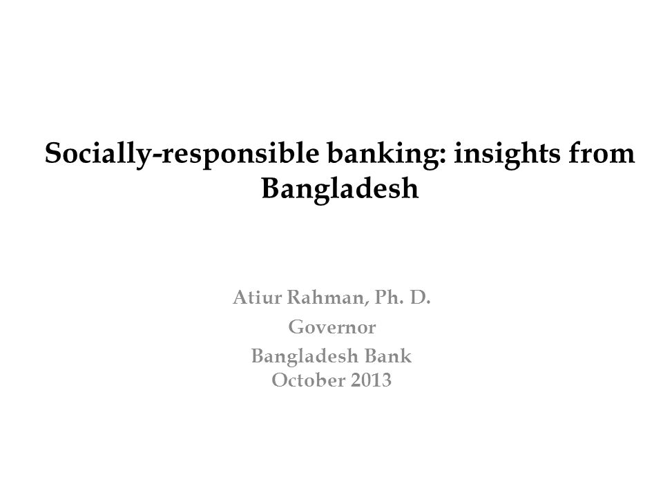 Structure Key development outcomes in Bangladesh Core goals of Bangladesh Bank and outcomes The rationale for, and promotion of, socially responsible banking in Bangladesh Concluding thoughts