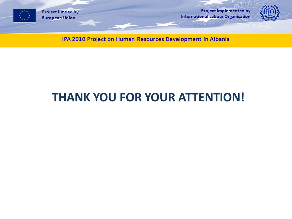 THANK YOU FOR YOUR ATTENTION! IPA 2010 Project on Human Resources Development in Albania Project funded by European Union Project implemented by Inter