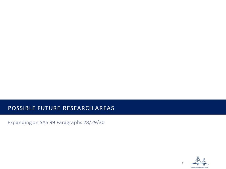 POSSIBLE FUTURE RESEARCH AREAS 7 Expanding on SAS 99 Paragraphs 28/29/30