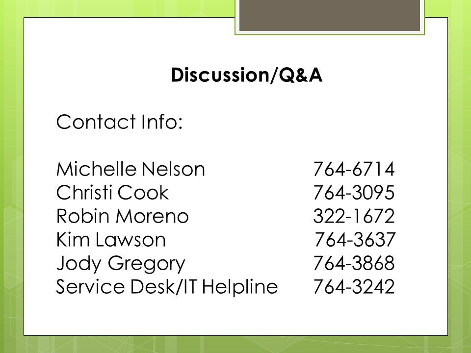Discussion/Q&A Contact Info: Michelle Nelson 764-6714 Christi Cook 764-3095 Robin Moreno 322-1672 Kim Lawson 764-3637 Jody Gregory 764-3868 Service Desk/IT Helpline 764-3242