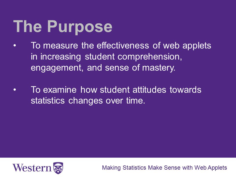 The Purpose To measure the effectiveness of web applets in increasing student comprehension, engagement, and sense of mastery.