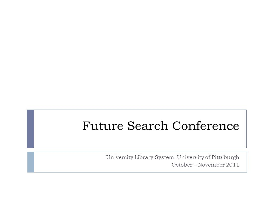 Future Search Conference University Library System, University of Pittsburgh October – November 2011