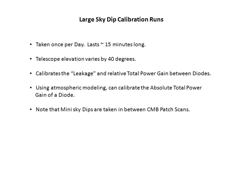"""Large Sky Dip Calibration Runs Taken once per Day. Lasts ~ 15 minutes long. Telescope elevation varies by 40 degrees. Calibrates the """"Leakage"""" and rel"""